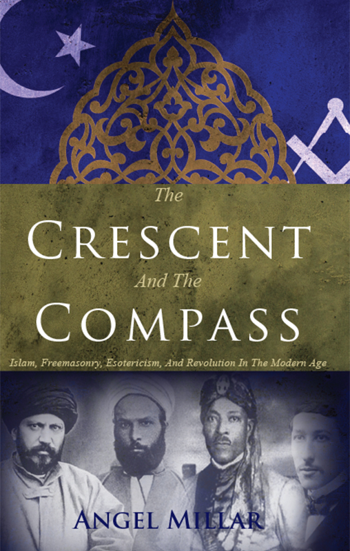 Review. Angel Millar. The Crescent and the Compass: Islam, Freemasonry, Esotericism and Revolution in the Modern Age