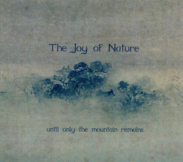 The Joy Of Nature - Until Only The Mountain Remains (2020, Dornwald Records). Review. Absolutely beautiful Daoist Neofolk